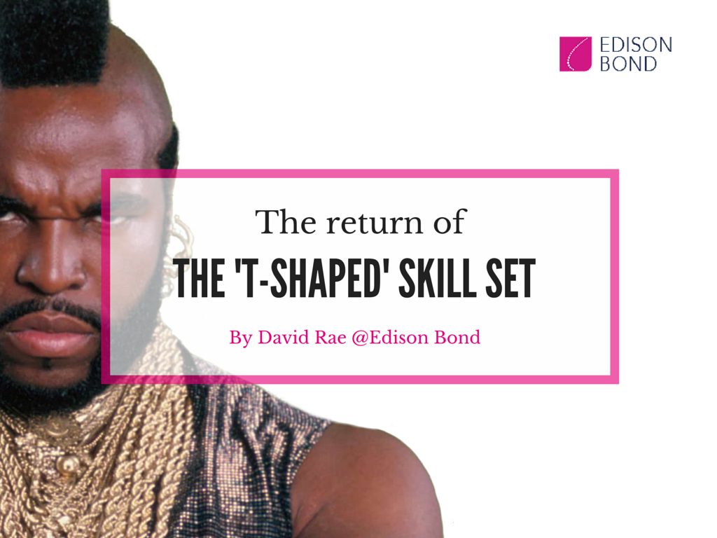 The Return of the 'T-Shaped' Skill Set
