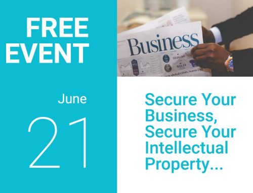 IP Event on 21 June 2017: Secure Your Business Secure Your Intellectual Property